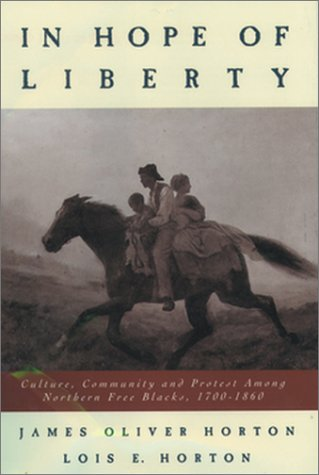In Hope of Liberty Culture, Community and Protest among Northern Free Blacks, 1700-1860  1998 (Reprint) edition cover