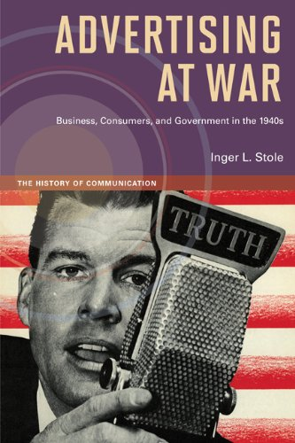 Advertising at War Business, Consumers, and Government in The 1940s  2012 9780252078651 Front Cover