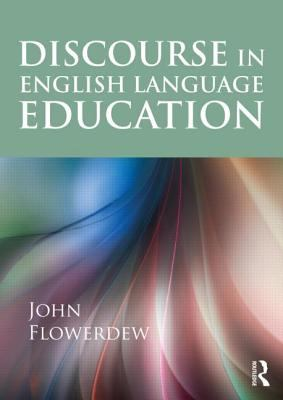 Discourse in English Language Education   2013 9780415499651 Front Cover