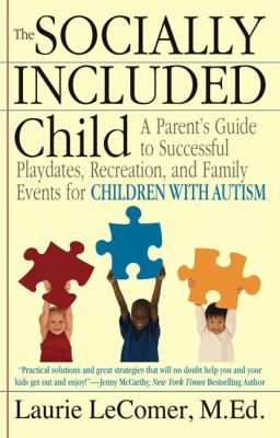 Socially Included Child A Parent's Guide to Successful Playdates, Recreation, and Family Events for Children with Autism  2009 9780425229651 Front Cover