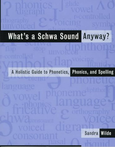 What's a Schwa Sound Anyway? A Holistic Guide to Phonetics, Phonics, and Spelling  1997 edition cover