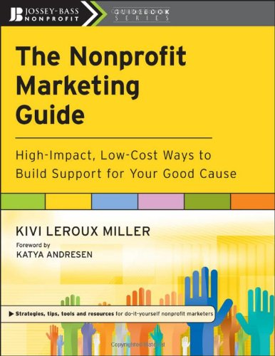 Nonprofit Marketing Guide High-Impact, Low-Cost Ways to Build Support for Your Good Cause  2010 edition cover