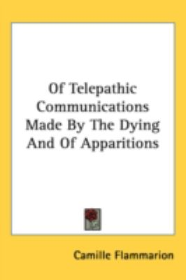 Of Telepathic Communications Made by the Dying and of Apparitions  N/A 9780548076651 Front Cover