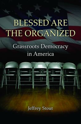 Blessed Are the Organized Grassroots Democracy in America  2013 edition cover