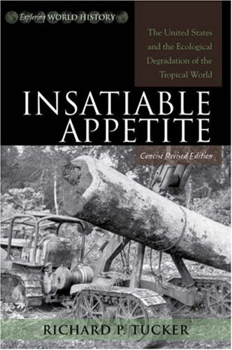 Insatiable Appetite The United States and the Ecological Degradation of the Tropical World  2007 edition cover