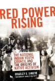Red Power Rising The National Indian Youth Council and the Origins of Native Activism N/A 9780806143651 Front Cover