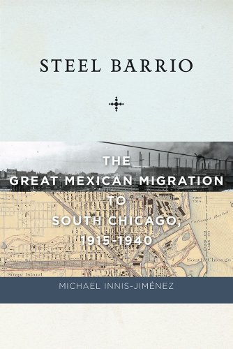 Steel Barrio The Great Mexican Migration to South Chicago, 1915-1940  2013 edition cover