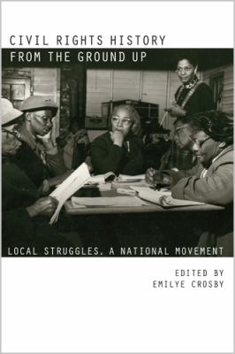 Civil Rights History from the Ground Up Local Struggles, a National Movement  2011 9780820338651 Front Cover