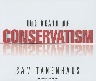 The Death of Conservatism:  2009 9781400113651 Front Cover