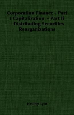Corporation Finance - Part I Capitalization - Part II - Distributing Securities Reorganizations  N/A 9781406760651 Front Cover