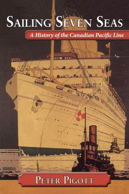 Sailing Seven Seas A History of the Canadian Pacific Line  2010 9781554887651 Front Cover