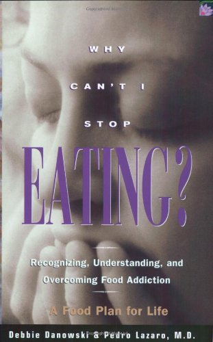 Why Can't I Stop Eating? Recognizing, Understanding, and Overcoming Food Addiction  2000 edition cover