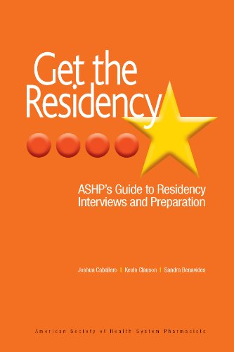 Get the Residency: Ashp's Guide to Residency Interviews and Preparation  2012 edition cover