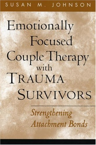 Emotionally Focused Couple Therapy with Trauma Survivors Strengthening Attachment Bonds  2002 edition cover
