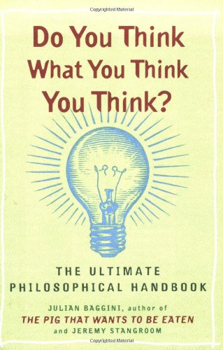 Do You Think What You Think You Think? The Ultimate Philosophical Handbook  2007 edition cover