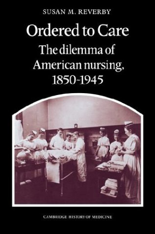 Ordered to Care The Dilemma of American Nursing, 1850-1945  1987 edition cover