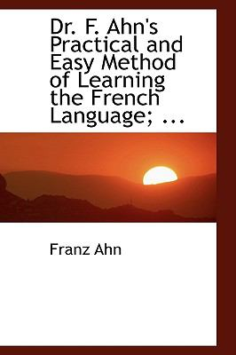 Dr. F. Ahn's Practical and Easy Method of Learning the French Language, by a Short and Easy Method:   2008 edition cover