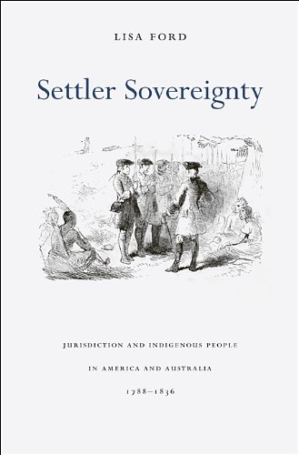 Settler Sovereignty Jurisdiction and Indigenous People in America and Australia, 1788-1836  2010 9780674035652 Front Cover