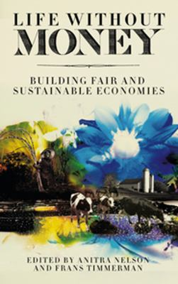 Life Without Money Building Fair and Sustainable Economies  2011 9780745331652 Front Cover