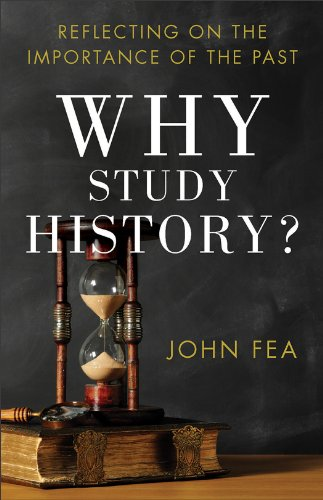 Why Study History? Reflecting on the Importance of the Past N/A edition cover