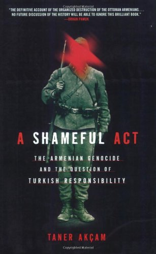 Shameful Act The Armenian Genocide and the Question of Turkish Responsibility  2007 edition cover