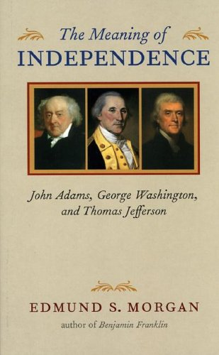 Meaning of Independence John Adams, George Washington, and Thomas Jefferson  1976 edition cover