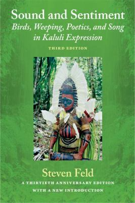 Sound and Sentiment Birds, Weeping, Poetics, and Song in Kaluli Expression 3rd 2012 edition cover