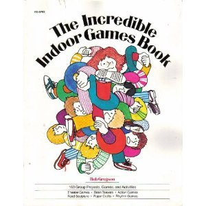 Incredible Indoor Games Book : One Hundred and Sixty Group Projects, Games, and Activities N/A edition cover
