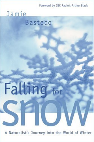 Falling for Snow A Naturalist's Journey into the World of Winter  2003 9780889952652 Front Cover