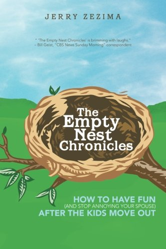 Empty Nest Chronicles How to Have Fun (and Stop Annoying Your Spouse) after the Kids Move Out  2013 9781491701652 Front Cover