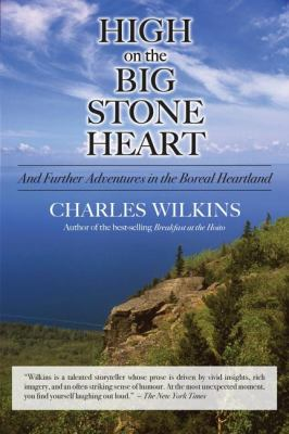 High on the Big Stone Heart And Further Adventures in the Boreal Heartland  2008 9781550028652 Front Cover