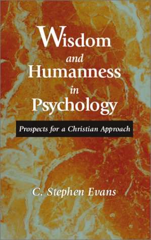 Wisdom and Humanness in Psychology : Prospects for a Christian Approach 1st (Reprint) edition cover