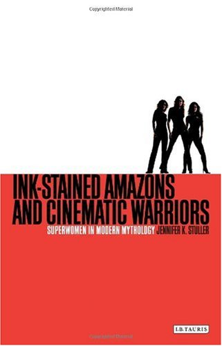 Ink-Stained Amazons and Cinematic Warriors Superwomen in Modern Mythology  2010 edition cover