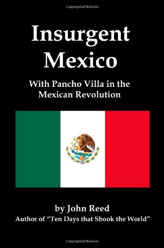 Insurgent Mexico; With Pancho Villa in the Mexican Revolution:  2009 edition cover