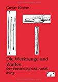 Die Werkzeuge und Waffen: ihre Entstehung und Ausbildung N/A edition cover