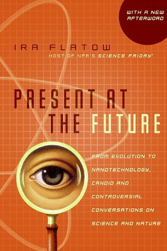 Present at the Future From Evolution to Nanotechnology, Candid and Controversial Conversations on Science and Nature N/A 9780060732653 Front Cover