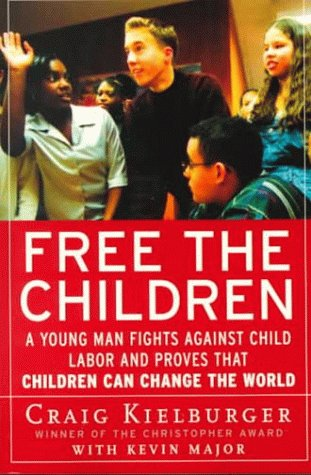 Free the Children A Young Man Fights Against Child Labor and Proves That Children Can Change the World N/A 9780060930653 Front Cover