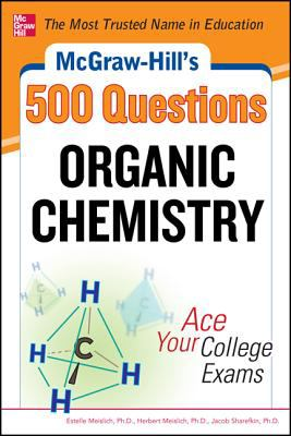McGraw-Hill's 500 Organic Chemistry Questions: Ace Your College Exams 3 Reading Tests + 3 Writing Tests + 3 Mathematics Tests  2013 9780071789653 Front Cover