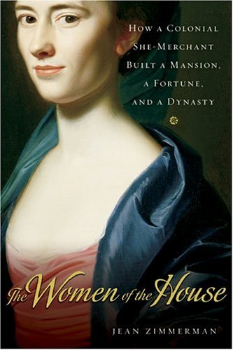 Women of the House How a Colonial She-Merchant Built a Mansion, a Fortune, and a Dynasty  2006 edition cover