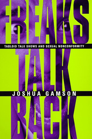Freaks Talk Back Tabloid Talk Shows and Sexual Nonconformity  1998 edition cover