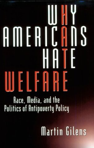 Why Americans Hate Welfare Race, Media, and the Politics of Antipoverty Policy  2000 (Reprint) edition cover