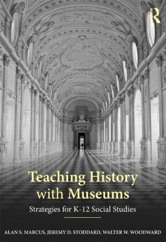 Teaching History with Museums Strategies for K-12 Social Studies  2012 edition cover