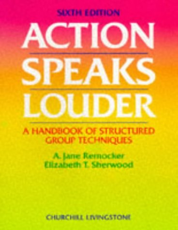 Action Speaks Louder A Handbook of Structured Group Techniques 6th 1999 (Revised) edition cover