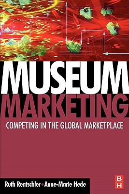 Museum Marketing Competing in the Global Marketplace  2007 9780750680653 Front Cover