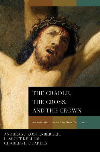 Cradle, the Cross, and the Crown An Introduction to the New Testament N/A 9780805443653 Front Cover