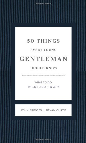 50 Things Every Young Gentleman Should Know What to Do, When to Do It, and Why  2012 (Enlarged) 9781401604653 Front Cover