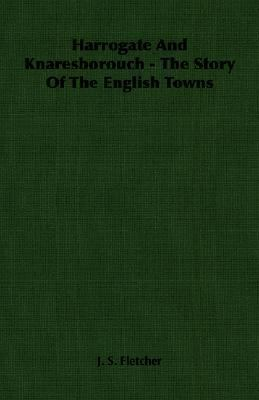 Harrogate and Knaresborouch - the Story of the English Towns  N/A 9781406766653 Front Cover