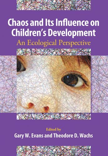 Chaos and Its Influence on Children's Development An Ecological Perspective  2010 edition cover