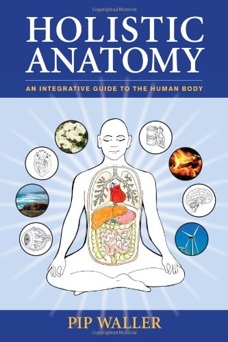 Holistic Anatomy An Integrative Guide to the Human Body  2009 edition cover