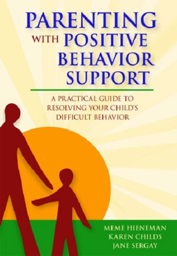 Parenting with Positive Behavior Support A Practical Guide to Resolving Your Child's Difficult Behavior  2006 edition cover